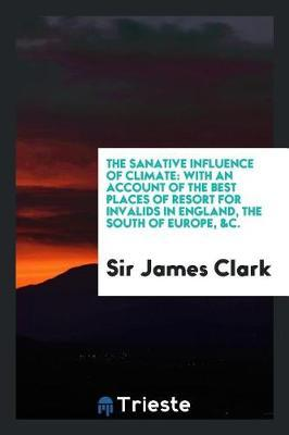 The Sanative Influence of Climate by Sir James Clark