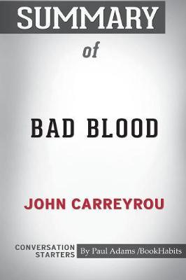 Summary of Bad Blood by John Carreyrou by Paul Adams Bookhabits
