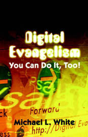 Digital Evangelism: You Can Do It, Too! by Professor Michael L White image