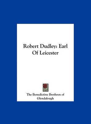 Robert Dudley: Earl of Leicester by Benedictine Brethren of Glendalough The Benedictine Brethren of Glendalough image