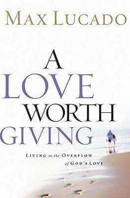 A Love Worth Giving by Max Lucado image