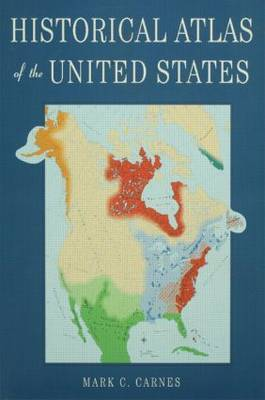 Historical Atlas of the United States by Mark C Carnes
