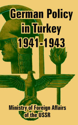 German Policy in Turkey 1941-1943 by Of Foreign Affairs of the Ministry of Foreign Affairs of the USSR
