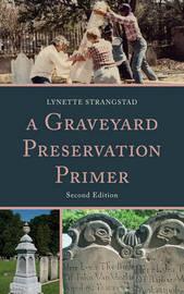 A Graveyard Preservation Primer by Lynette Strangstad