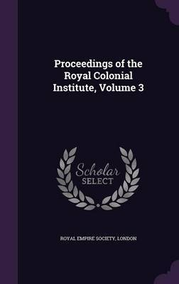 Proceedings of the Royal Colonial Institute, Volume 3