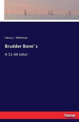 Brudder Bone' S by Henry J. Wehman