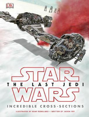 Star Wars The Last Jedi (TM) Incredible Cross Sections by Jason Fry
