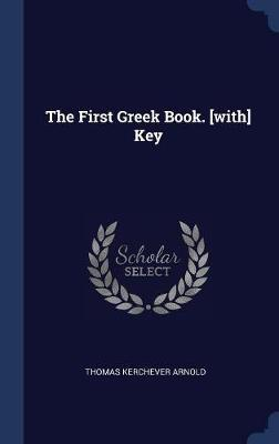 The First Greek Book. [with] Key by Thomas Kerchever Arnold image
