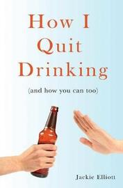 How I Quit Drinking by Jackie Elliott