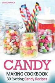 Candy Making Cookbook by Gordon Rock