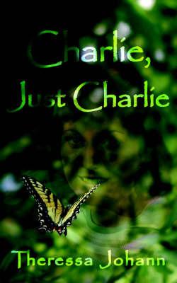 Charlie, Just Charlie by Theressa Johann