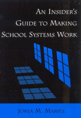 An Insider's Guide to Making School Systems Work by Jorea M. Marple