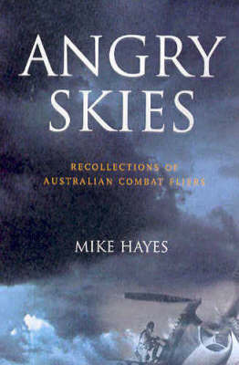 Angry Skies: Recollections of Australian Combat Fliers by Mike Hayes