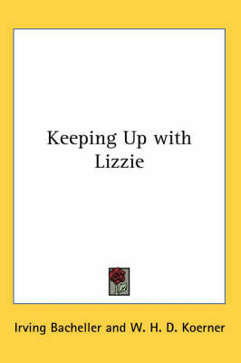 Keeping Up with Lizzie by Irving Bacheller