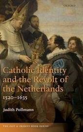 Catholic Identity and the Revolt of the Netherlands, 1520-1635 by Judith Pollmann