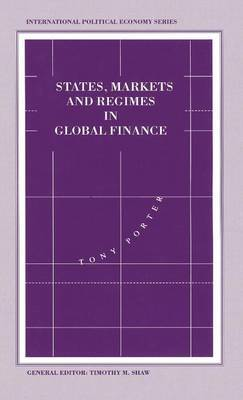 States, Markets and Regimes in Global Finance by Tony Porter