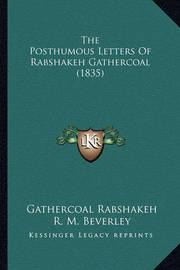 The Posthumous Letters of Rabshakeh Gathercoal (1835) by Gathercoal Rabshakeh