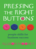 Pressing the Right Buttons: People Skills for Business Success by Allison Mooney