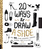 20 Ways to Draw a Shoe and 44 Other Sneakers, Slippers, Stilettos, and Slingbacks by Julia Kuo