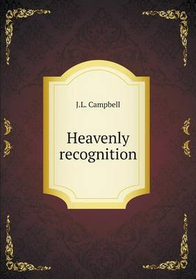 Heavenly Recognition by J.L. Campbell