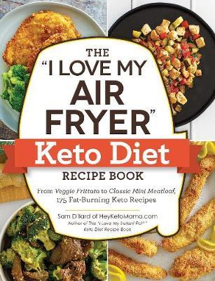 "The ""I Love My Air Fryer"" Keto Diet Recipe Book by Sam Dillard image"