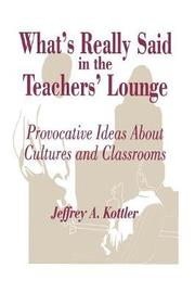 What's Really Said in the Teachers' Lounge by Jeffrey A Kottler