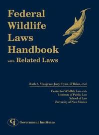 Federal Wildlife Laws Handbook with Related Laws by Ruth Musgrave