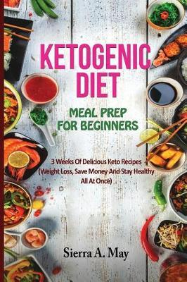 Ketogenic Diet Meal Prep For Beginners Sierra A May Book In Stock Buy Now At Mighty Ape Nz
