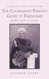 The Courageous Person's Guide to Friendship: ABC's of Friendship by Eleanor Curry