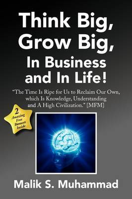 Think Big, Grow Big, in Business and in Life! by Malik S. Muhammad image