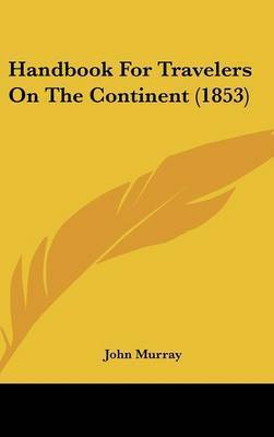 Handbook for Travelers on the Continent (1853) by John Murray
