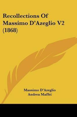 Recollections Of Massimo D'Azeglio V2 (1868) by Massimo d'Azeglio