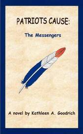 Patriots Cause: the Messengers by Kathleen A. Goodrich image
