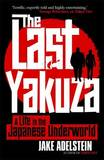 The Last Yakuza: A Life in the Japanese Underworld by Jake Adelstein