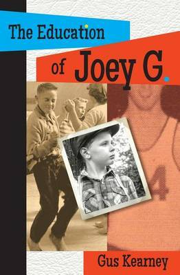The Education of Joey G. by Gus Kearney