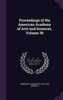 Proceedings of the American Academy of Arts and Sciences, Volume 36