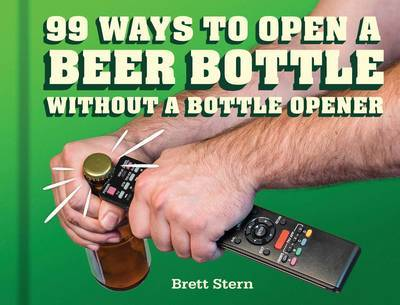 99 Ways to Open a Beer Bottle Without a Bottle Opener by Brett Stern image