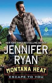 Montana Heat: Escape to You by Jennifer Ryan