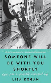 Someone Will Be with You Shortly: Notes from a Perfectly Imperfect Life by Lisa Kogan image