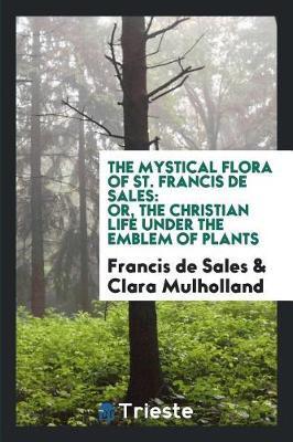 The Mystical Flora of St. Francis de Sales by Francisco De Sales image