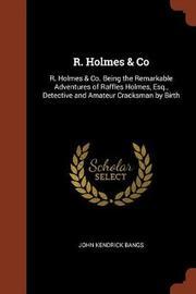 R. Holmes & Co by John Kendrick Bangs