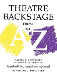 Theatre Backstage from A to Z by Warren C. Lounsbury
