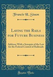 Laying the Rails for Future Business by Francis H Sisson image