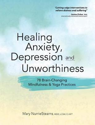 Healing Anxiety, Depression and Unworthiness by Mary NurrieStearns