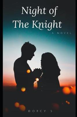 Night of The Knight by Dorcy S