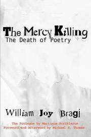 The Mercy Killing: The Death of Poetry by William J Bragi image