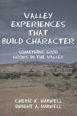 Valley Experiences That Build Character: Something Good Grows in the Valley by Cherie K Harwell image