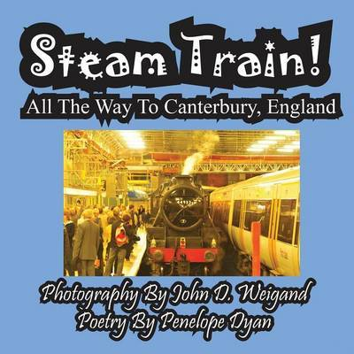 Steam Train! All the Way to Canterbury, England by Penelope Dyan