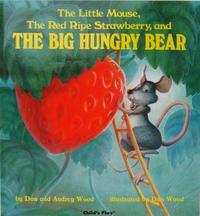 The Little Mouse, the Red Ripe Strawberry and the Big Hungry Bear by Audrey Wood