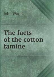 The Facts of the Cotton Famine by John Watts